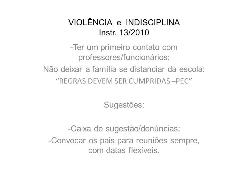 VIOLÊNCIA e INDISCIPLINA Instr. 13/2010 -Ter um primeiro contato com professores/funcionários; Não deixar a família se distanciar da escola: REGRAS DE