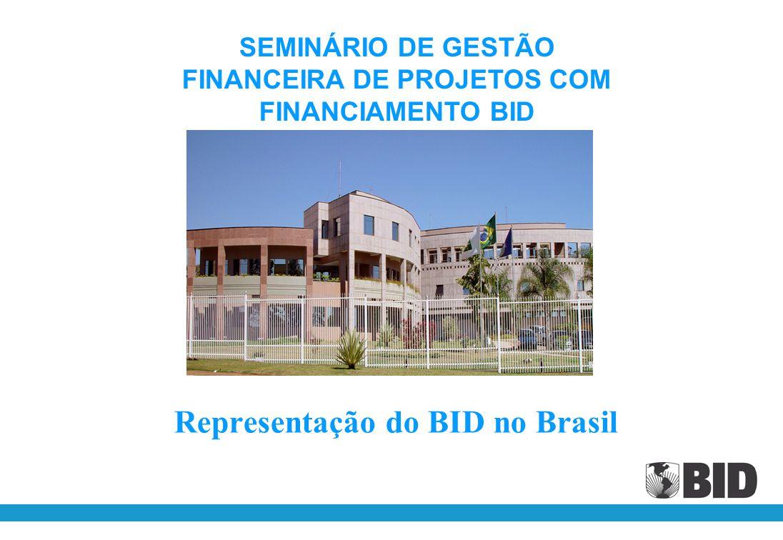 Representação do BID no Brasil SEMINÁRIO DE GESTÃO FINANCEIRA DE PROJETOS COM FINANCIAMENTO BID