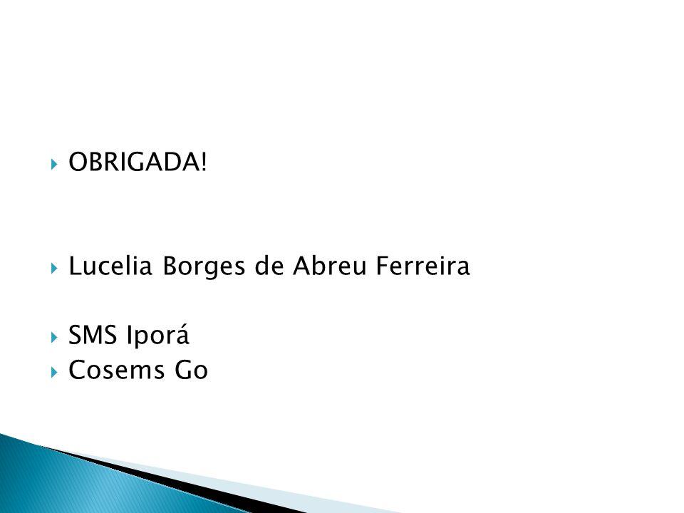 OBRIGADA! Lucelia Borges de Abreu Ferreira SMS Iporá Cosems Go