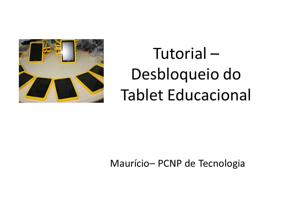 Tutorial – Desbloqueio do Tablet Educacional Maurício– PCNP de Tecnologia