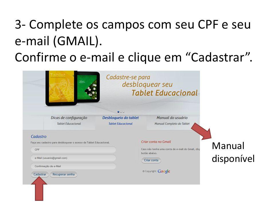 3- Complete os campos com seu CPF e seu e-mail (GMAIL). Confirme o e-mail e clique em Cadastrar. Manual disponível