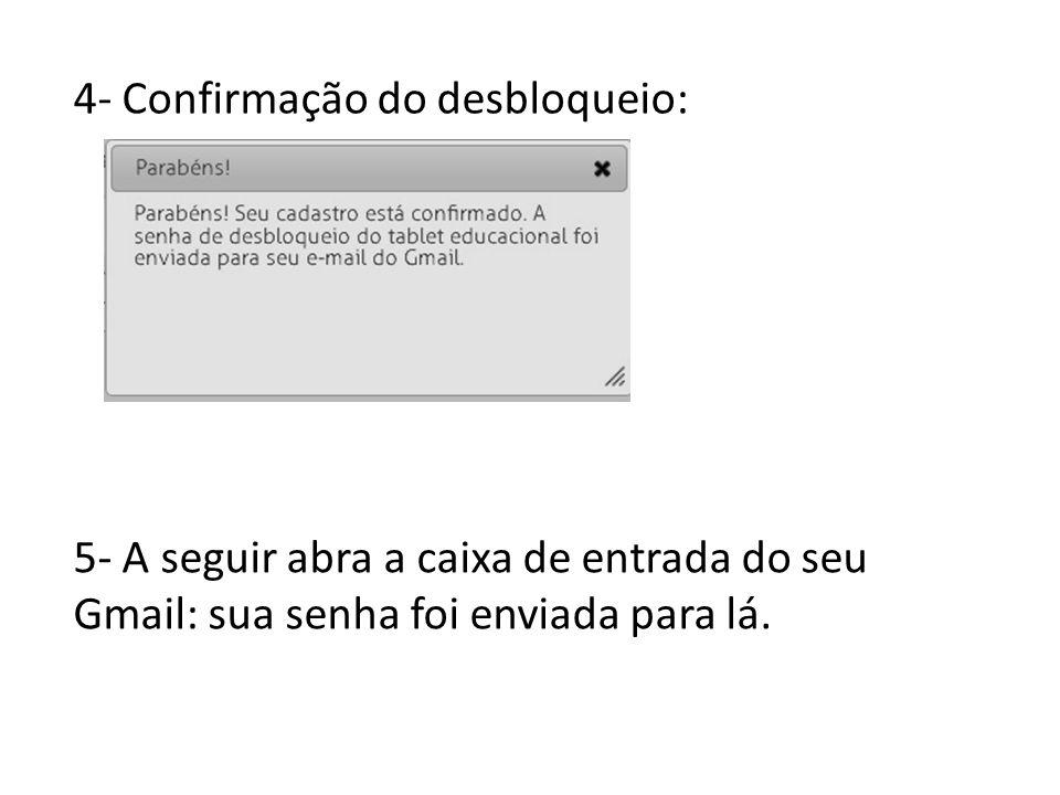 4- Confirmação do desbloqueio: 5- A seguir abra a caixa de entrada do seu Gmail: sua senha foi enviada para lá.