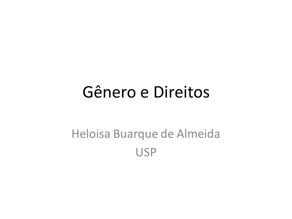 Gênero e Direitos Heloisa Buarque de Almeida USP