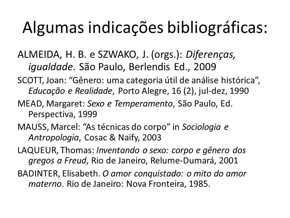 Algumas indicações bibliográficas: ALMEIDA, H. B. e SZWAKO, J. (orgs.): Diferenças, igualdade. São Paulo, Berlendis Ed., 2009 SCOTT, Joan: Gênero: uma