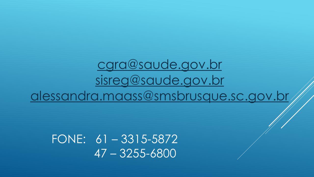 cgra@saude.gov.br sisreg@saude.gov.br alessandra.maass@smsbrusque.sc.gov.br FONE: 61 – 3315-5872 47 – 3255-6800