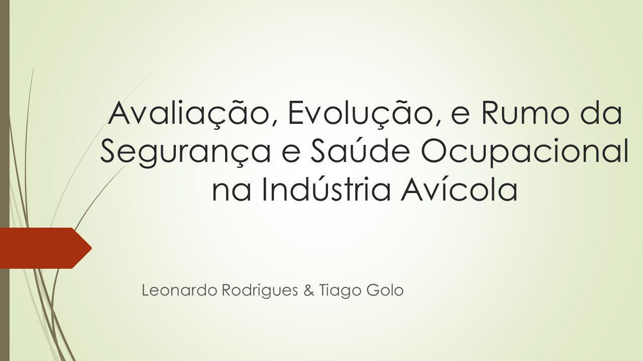 Avaliação, Evolução, e Rumo da Segurança e Saúde Ocupacional na Indústria Avícola Leonardo Rodrigues & Tiago Golo