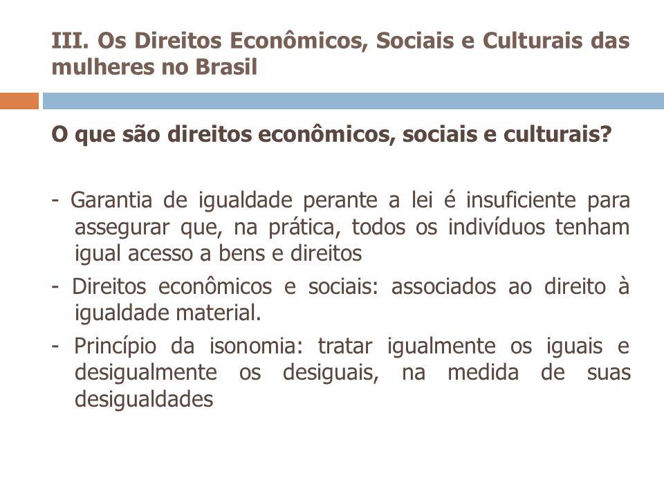 III. Os Direitos Econômicos, Sociais e Culturais das mulheres no Brasil O que são direitos econômicos, sociais e culturais? - Garantia de igualdade pe