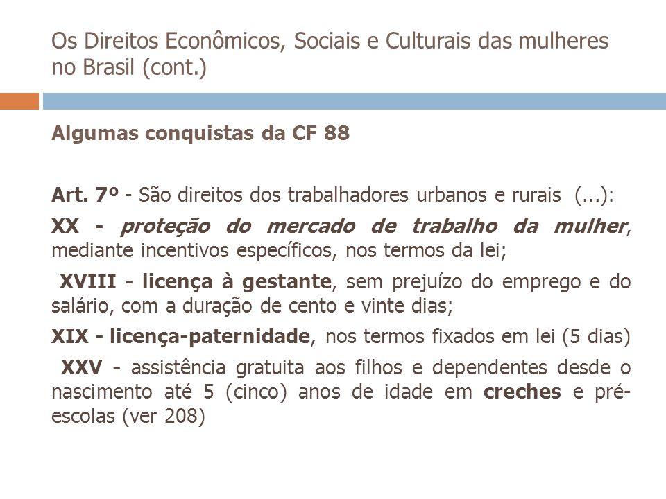 Os Direitos Econômicos, Sociais e Culturais das mulheres no Brasil (cont.) Algumas conquistas da CF 88 Art. 7º - São direitos dos trabalhadores urbano