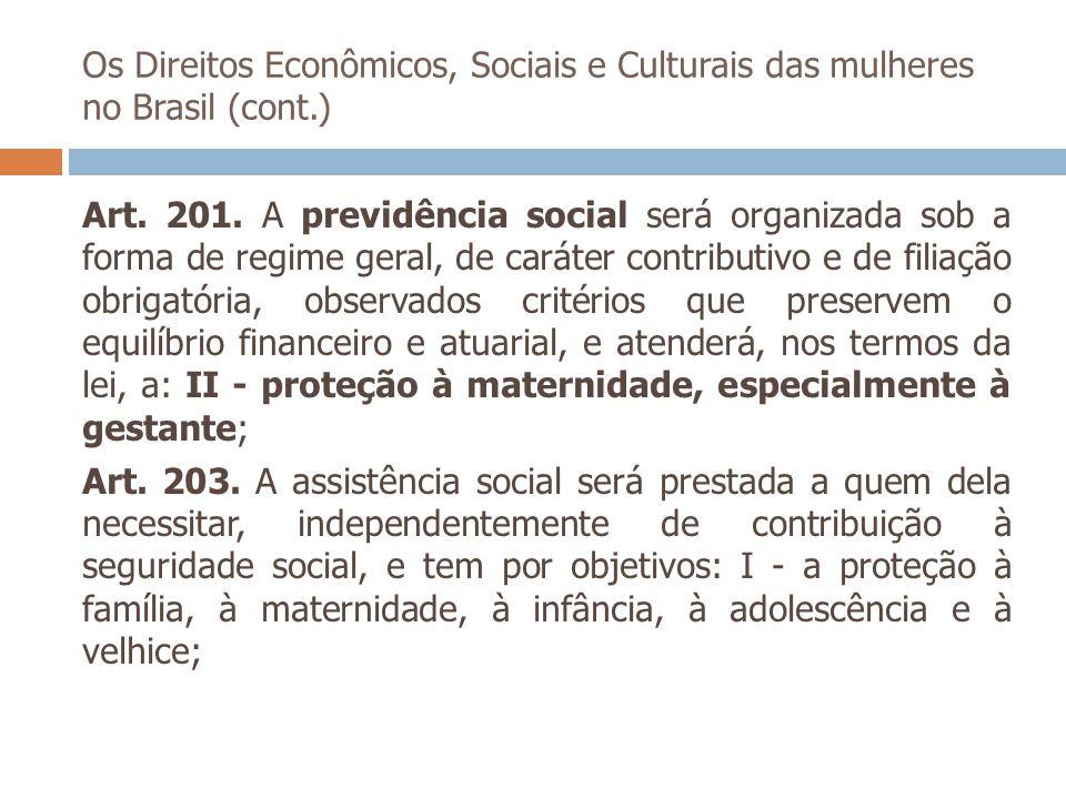 Os Direitos Econômicos, Sociais e Culturais das mulheres no Brasil (cont.) Art. 201. A previdência social será organizada sob a forma de regime geral,