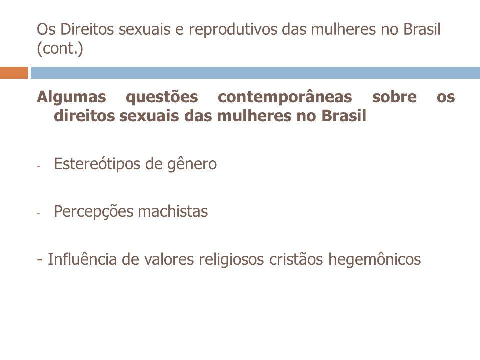 Os Direitos sexuais e reprodutivos das mulheres no Brasil (cont.) Algumas questões contemporâneas sobre os direitos sexuais das mulheres no Brasil - E