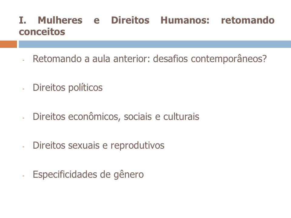 I. Mulheres e Direitos Humanos: retomando conceitos - Retomando a aula anterior: desafios contemporâneos? - Direitos políticos - Direitos econômicos,