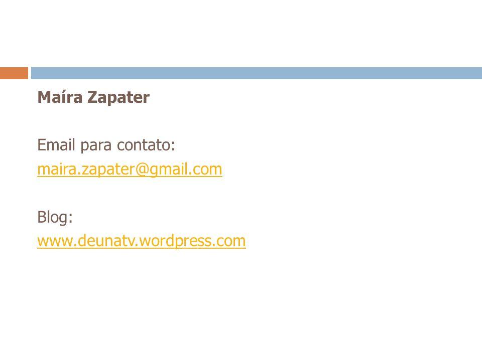 Maíra Zapater Email para contato: maira.zapater@gmail.com Blog: www.deunatv.wordpress.com