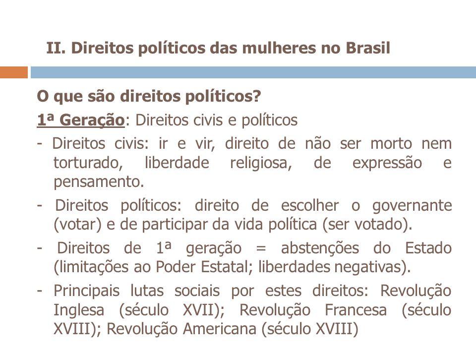 II. Direitos políticos das mulheres no Brasil O que são direitos políticos? 1ª Geração: Direitos civis e políticos - Direitos civis: ir e vir, direito