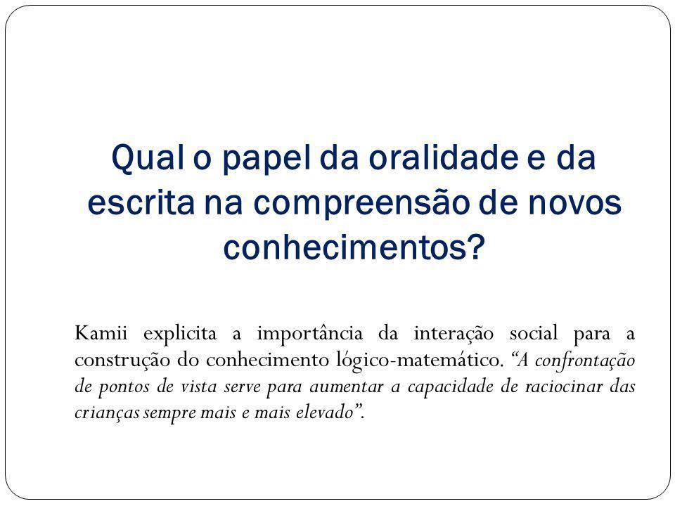 Qual o papel da oralidade e da escrita na compreensão de novos conhecimentos? Kamii explicita a importância da interação social para a construção do c