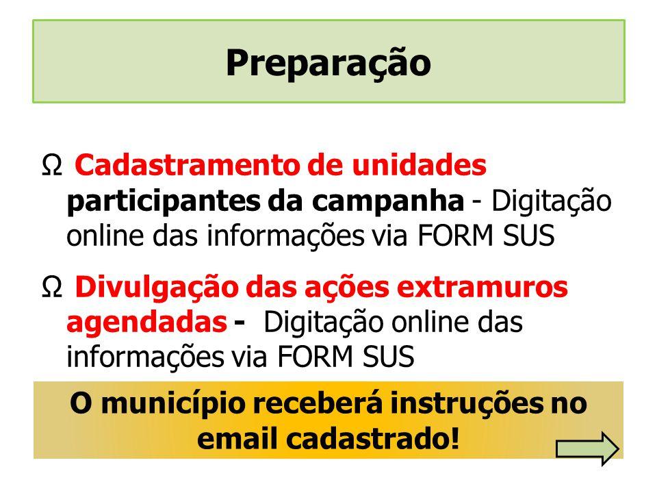 O município receberá instruções no email cadastrado! Cadastramento de unidades participantes da campanha - Digitação online das informações via FORM S