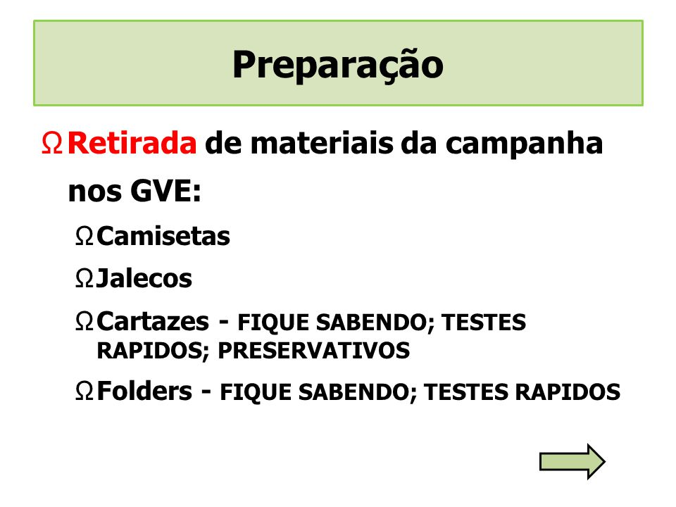 Retirada de materiais da campanha nos GVE: Camisetas Jalecos Cartazes - FIQUE SABENDO; TESTES RAPIDOS; PRESERVATIVOS Folders - FIQUE SABENDO; TESTES R