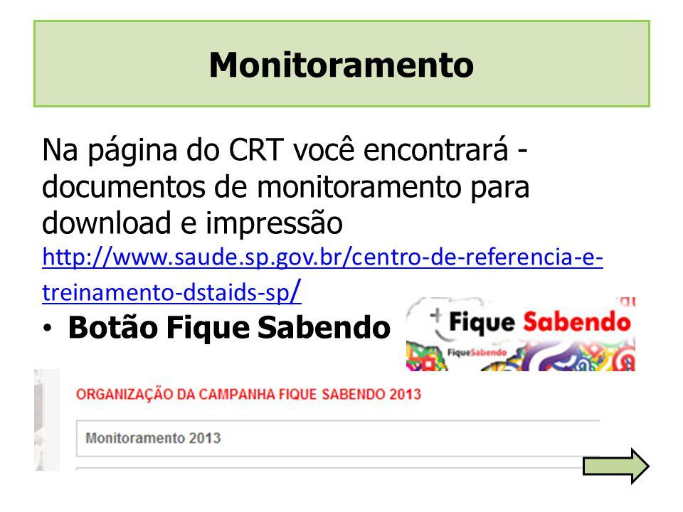 Na página do CRT você encontrará - documentos de monitoramento para download e impressão http://www.saude.sp.gov.br/centro-de-referencia-e- treinament