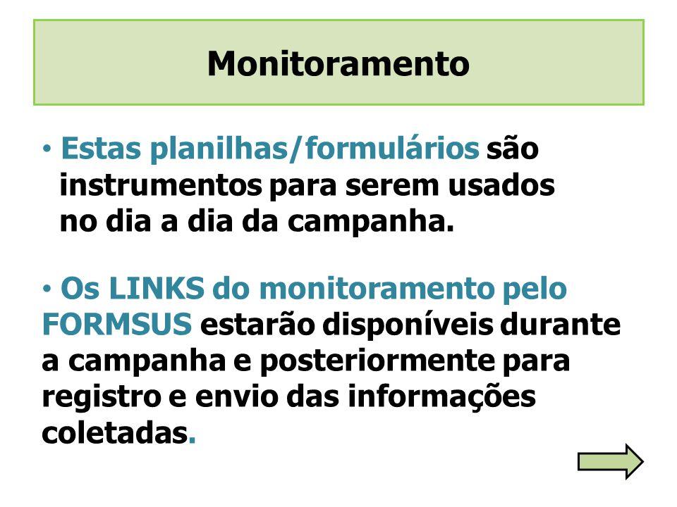 Estas planilhas/formulários são instrumentos para serem usados no dia a dia da campanha. Os LINKS do monitoramento pelo FORMSUS estarão disponíveis du