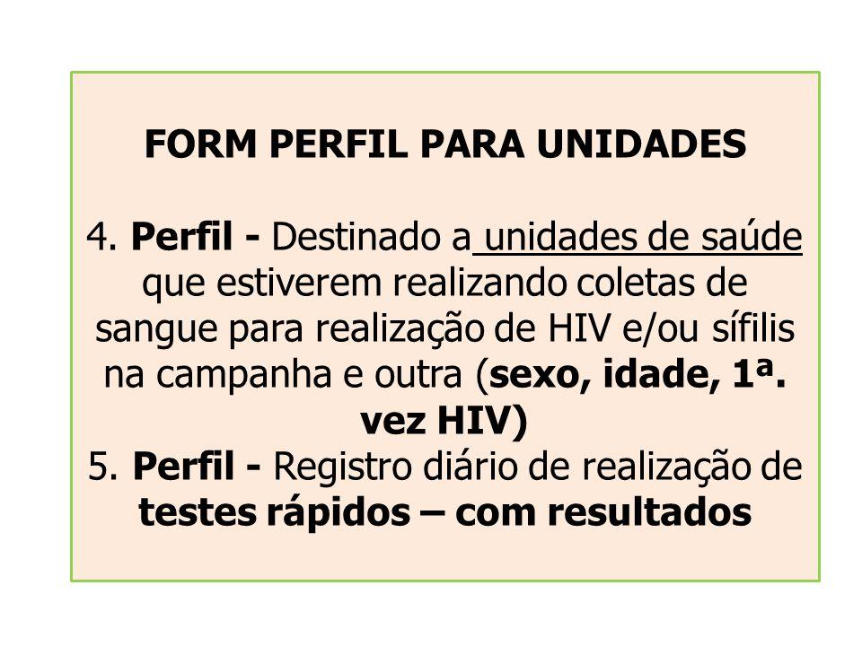 FORM PERFIL PARA UNIDADES 4. Perfil - Destinado a unidades de saúde que estiverem realizando coletas de sangue para realização de HIV e/ou sífilis na