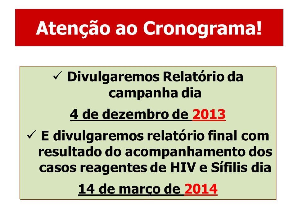 Divulgaremos Relatório da campanha dia 4 de dezembro de 2013 E divulgaremos relatório final com resultado do acompanhamento dos casos reagentes de HIV