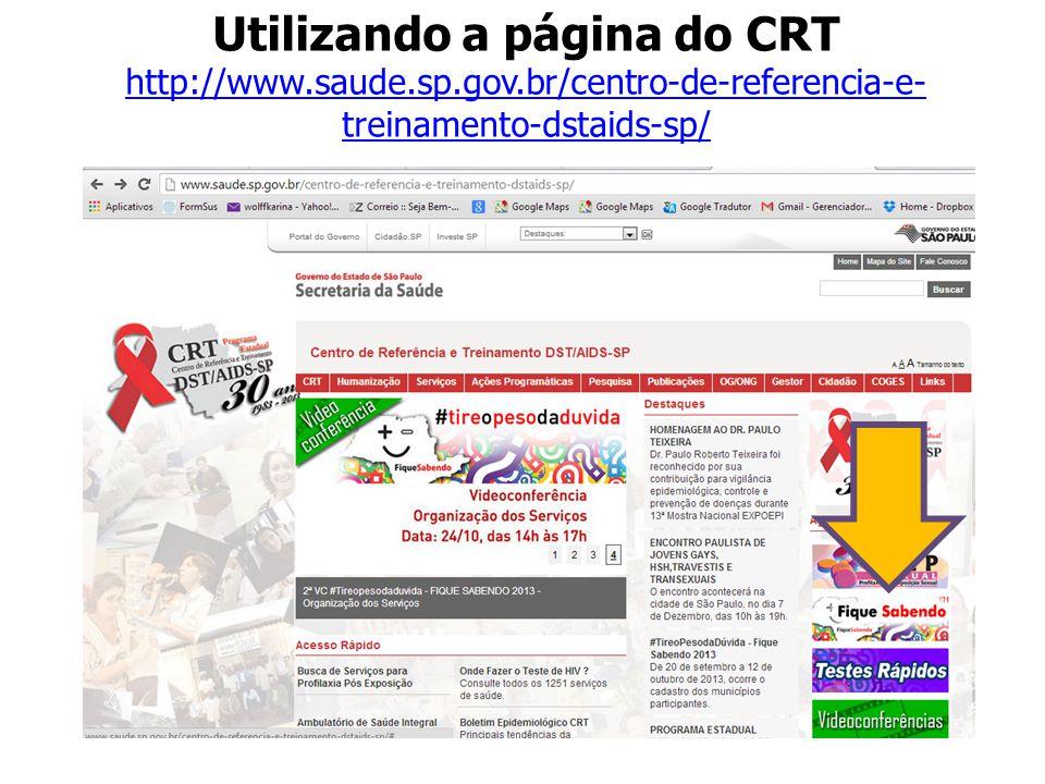 Utilizando a página do CRT http://www.saude.sp.gov.br/centro-de-referencia-e- treinamento-dstaids-sp/ http://www.saude.sp.gov.br/centro-de-referencia-