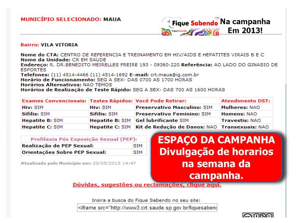 ESPAÇO DA CAMPANHA Divulgação de horarios na semana da campanha. Na campanha Em 2013!
