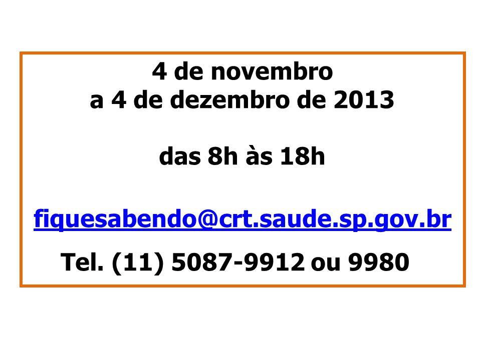 4 de novembro a 4 de dezembro de 2013 das 8h às 18h fiquesabendo@crt.saude.sp.gov.br Tel. (11) 5087-9912 ou 9980