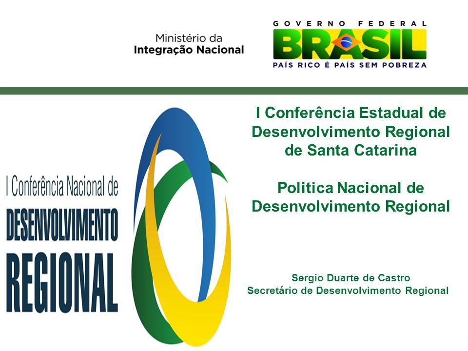 Politica Nacional de Desenvolvimento Regional PNDR Dr. Sérgio Duarte de Castro Secretário de Políticas de Desenvolvimento Regional I Conferência Estad