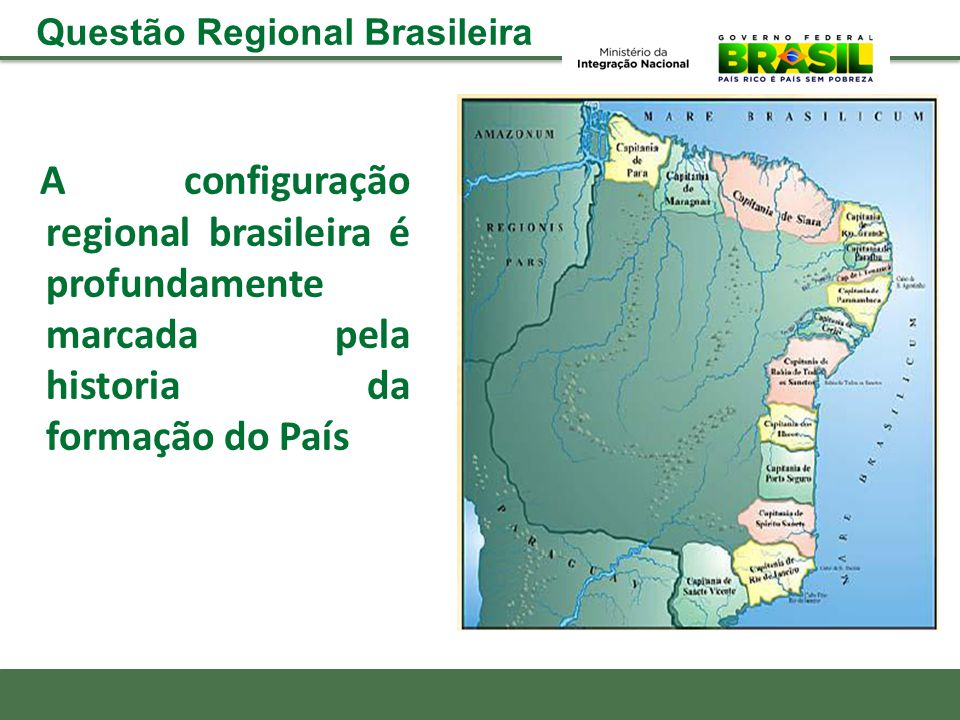 A configuração regional brasileira é profundamente marcada pela historia da formação do País Questão Regional Brasileira