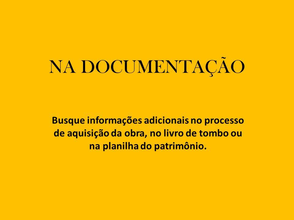 NA DOCUMENTAÇÃO Busque informações adicionais no processo de aquisição da obra, no livro de tombo ou na planilha do patrimônio.