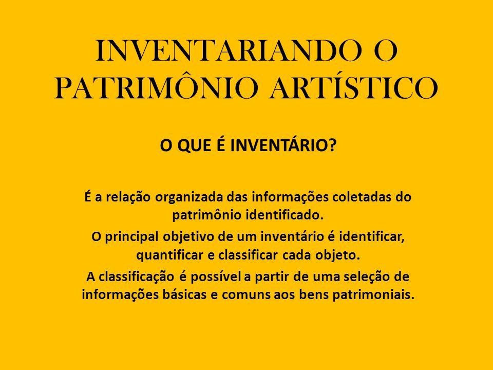 INVENTARIANDO O PATRIMÔNIO ARTÍSTICO O QUE É INVENTÁRIO.