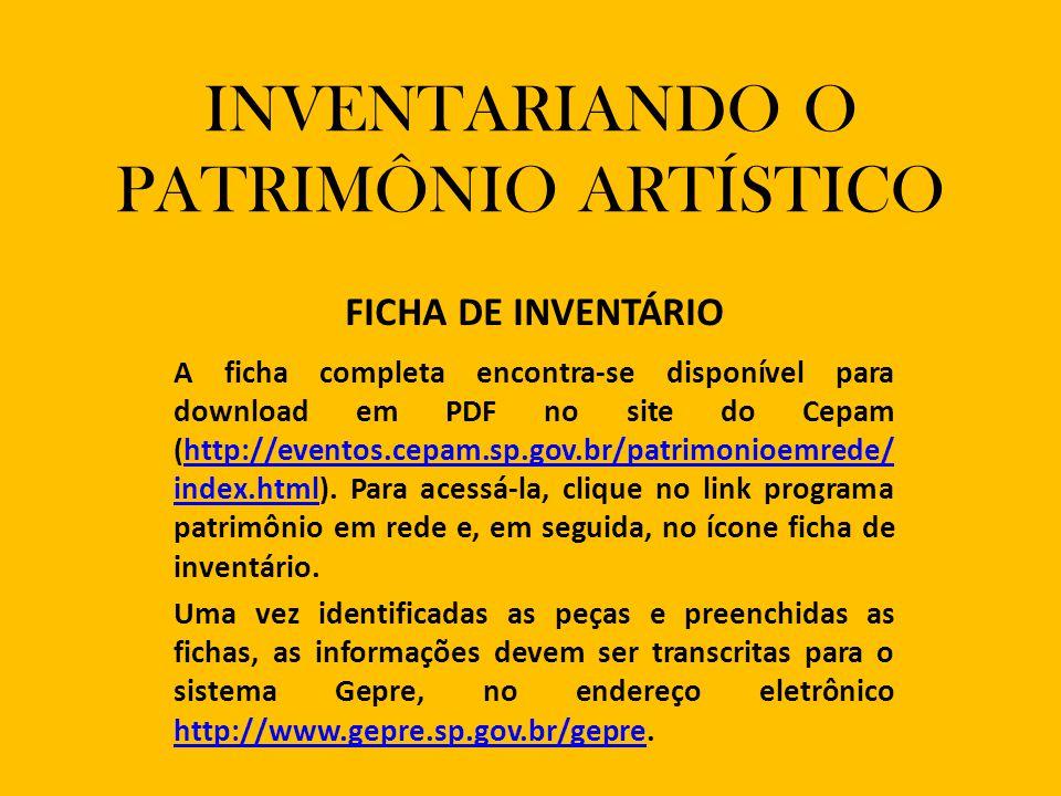 INVENTARIANDO O PATRIMÔNIO ARTÍSTICO FICHA DE INVENTÁRIO A ficha completa encontra-se disponível para download em PDF no site do Cepam (http://eventos.cepam.sp.gov.br/patrimonioemrede/ index.html).