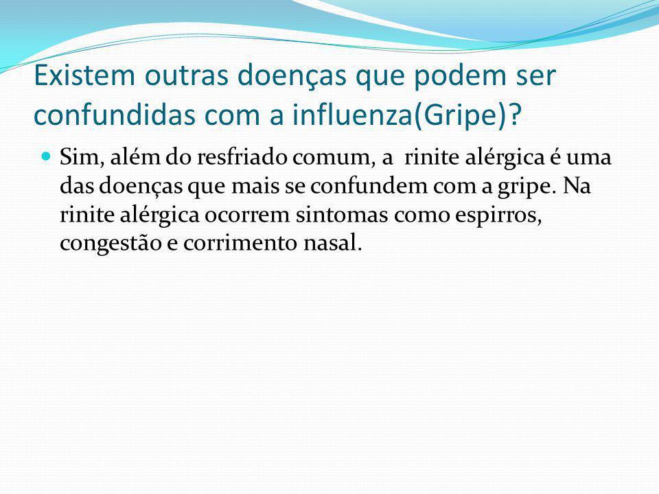 Existem outras doenças que podem ser confundidas com a influenza(Gripe)? Sim, além do resfriado comum, a rinite alérgica é uma das doenças que mais se