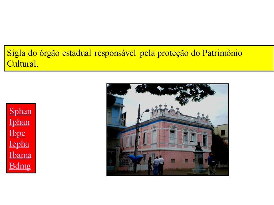 Sigla do órgão estadual responsável pela proteção do Patrimônio Cultural. Sphan Iphan Ibpc Iepha Ibama Bdmg