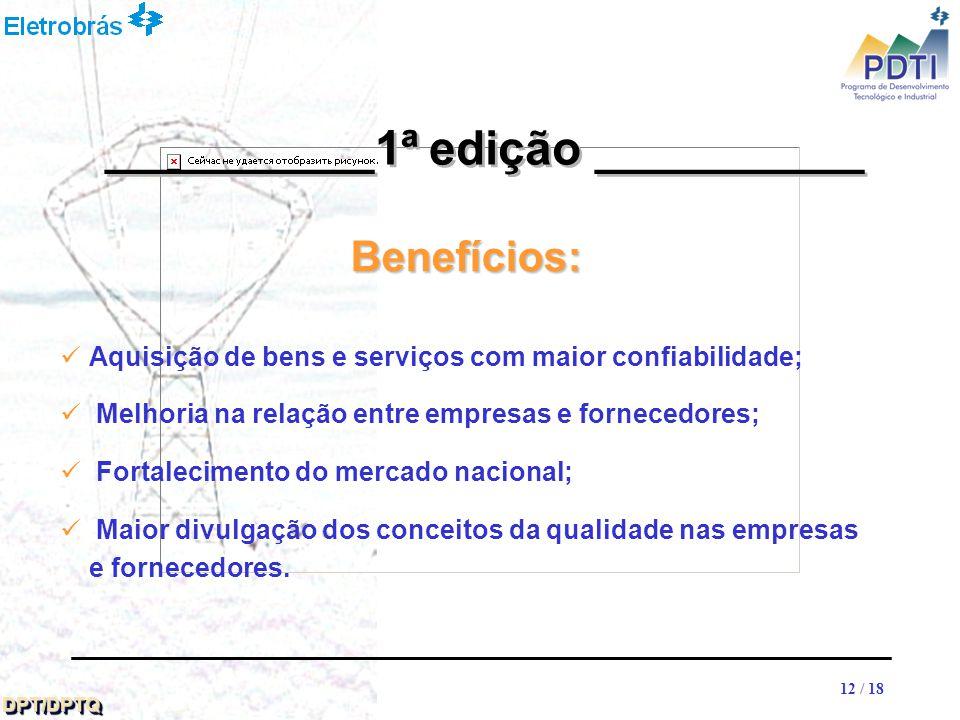 12 DPT/DPTQDPT/DPTQ 12 / 18 Benefícios: Aquisição de bens e serviços com maior confiabilidade; Melhoria na relação entre empresas e fornecedores; Fortalecimento do mercado nacional; Maior divulgação dos conceitos da qualidade nas empresas e fornecedores.