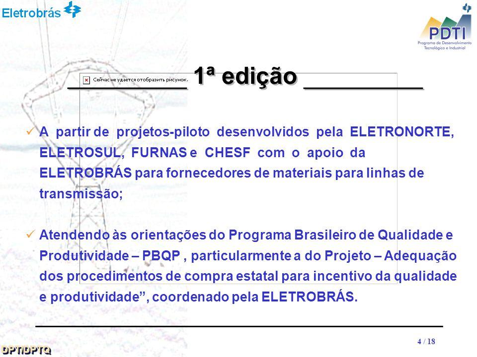 44 DPT/DPTQDPT/DPTQ 4 / 18 A partir de projetos-piloto desenvolvidos pela ELETRONORTE, ELETROSUL, FURNAS e CHESF com o apoio da ELETROBRÁS para fornecedores de materiais para linhas de transmissão; Atendendo às orientações do Programa Brasileiro de Qualidade e Produtividade – PBQP, particularmente a do Projeto – Adequação dos procedimentos de compra estatal para incentivo da qualidade e produtividade, coordenado pela ELETROBRÁS.