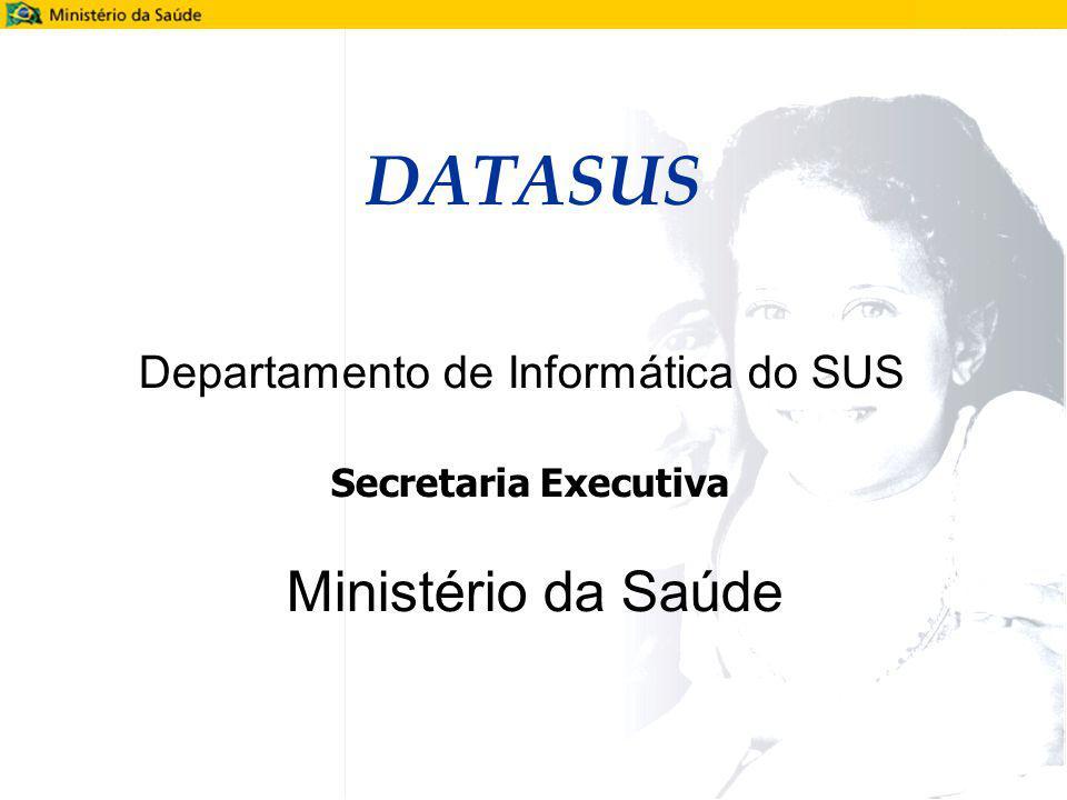 DATASUS Departamento de Informática do SUS Secretaria Executiva Ministério da Saúde