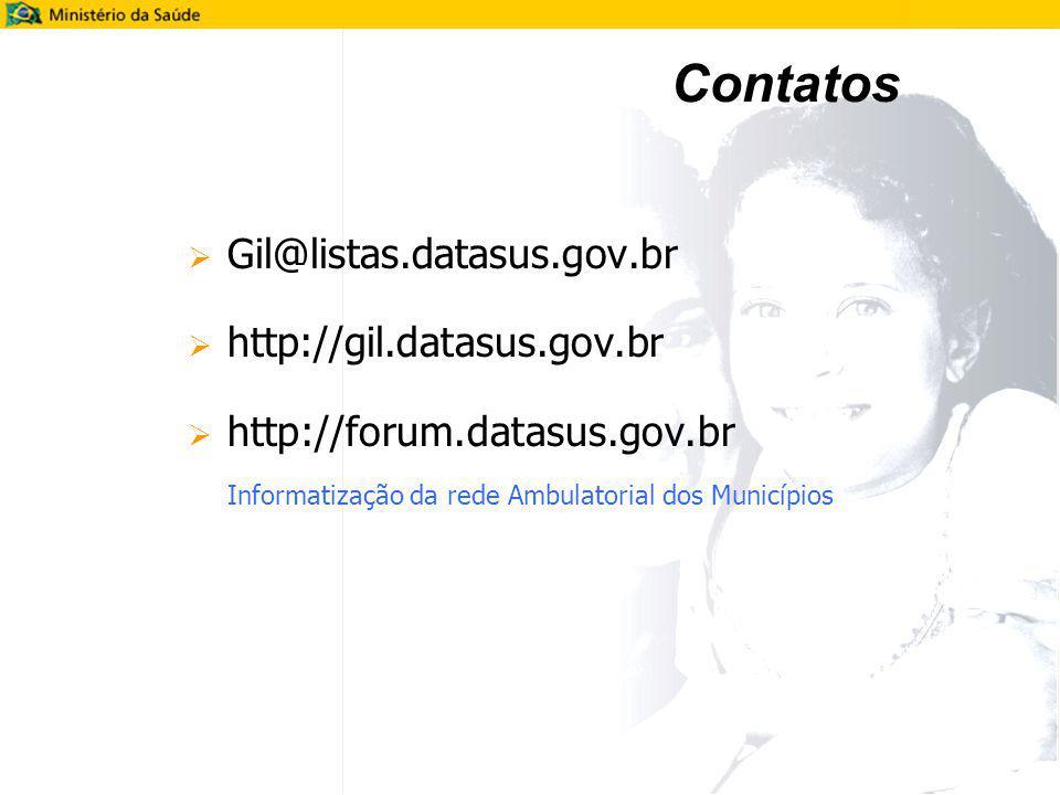 Contatos Gil@listas.datasus.gov.br http://gil.datasus.gov.br http://forum.datasus.gov.br Informatização da rede Ambulatorial dos Municípios