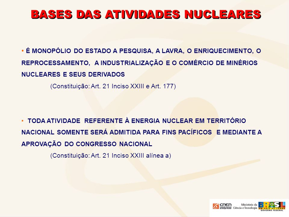 BASES DAS ATIVIDADES NUCLEARES É MONOPÓLIO DO ESTADO A PESQUISA, A LAVRA, O ENRIQUECIMENTO, O REPROCESSAMENTO, A INDUSTRIALIZAÇÃO E O COMÉRCIO DE MINÉ