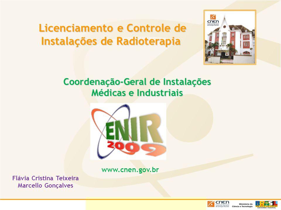 Licenciamento e Controle de Instalações de Radioterapia Licenciamento e Controle de Instalações de Radioterapia Coordenação-Geral de Instalações Médic
