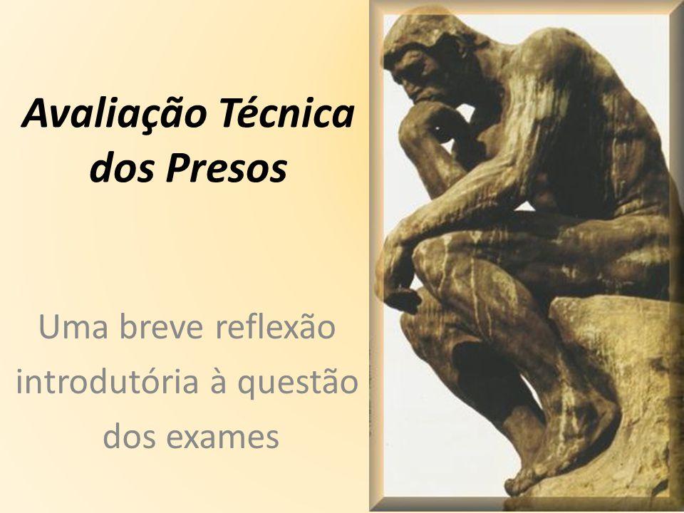 Avaliação Técnica dos Presos Uma breve reflexão introdutória à questão dos exames