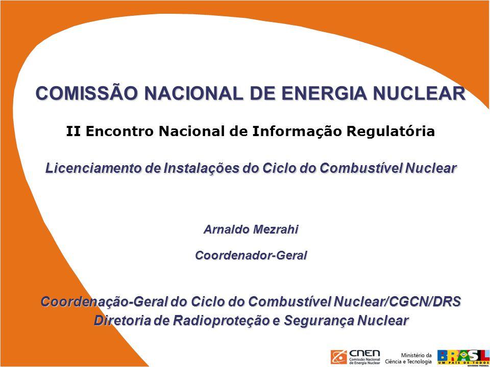 COMISSÃO NACIONAL DE ENERGIA NUCLEAR II Encontro Nacional de Informação Regulatória Licenciamento de Instalações do Ciclo do Combustível Nuclear Arnal