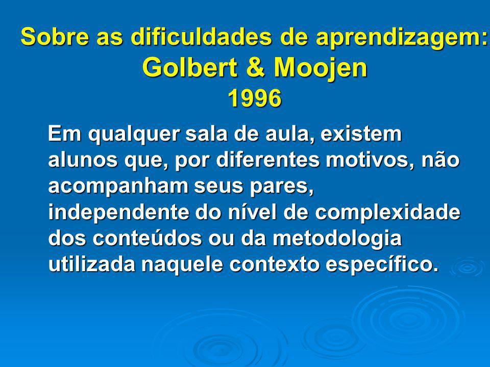 Sobre as dificuldades de aprendizagem: Golbert & Moojen 1996 Em qualquer sala de aula, existem alunos que, por diferentes motivos, não acompanham seus