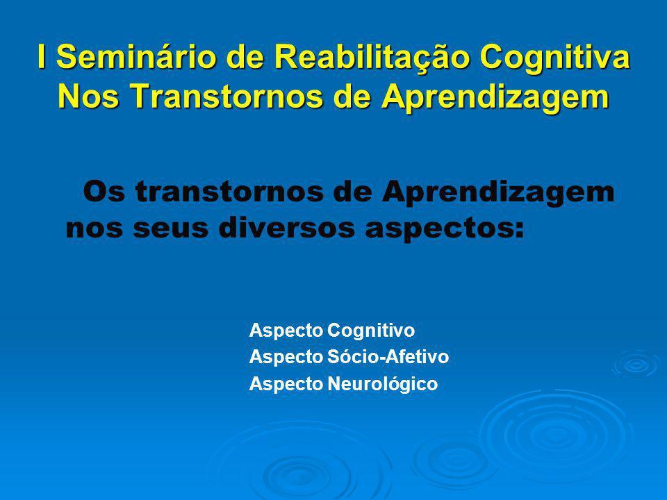 I Seminário de Reabilitação Cognitiva Nos Transtornos de Aprendizagem I Seminário de Reabilitação Cognitiva Nos Transtornos de Aprendizagem Os transto