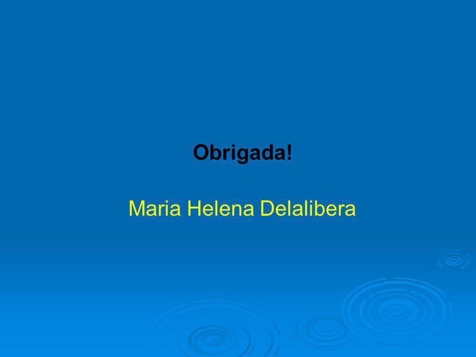 Obrigada! Maria Helena Delalibera