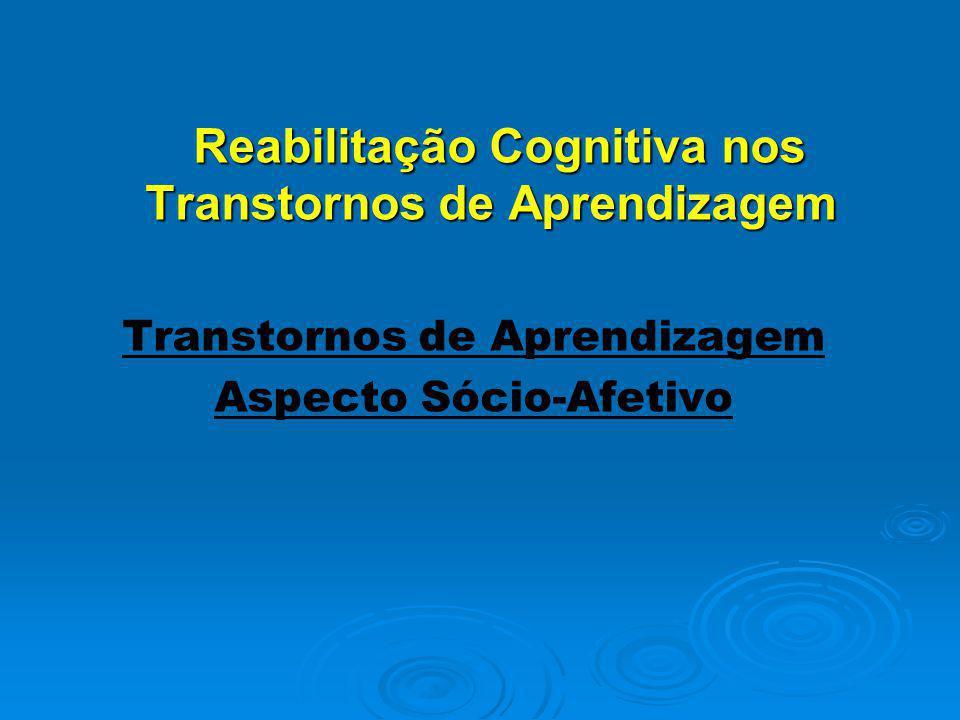 Reabilitação Cognitiva nos Transtornos de Aprendizagem Transtornos de Aprendizagem Aspecto Sócio-Afetivo