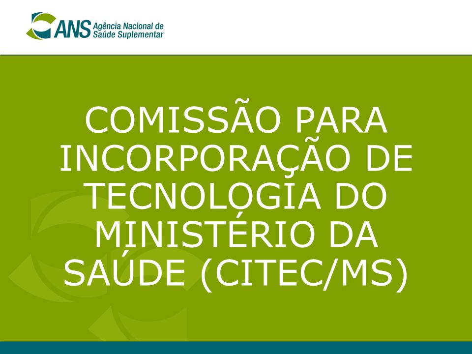 4 PORTARIA Nº 152/GM, 19/01/2006 Institui a Comissão e determina o fluxo de incorporação de tecnologias no âmbito do Sistema Único de Saúde e Saúde Suplementar.