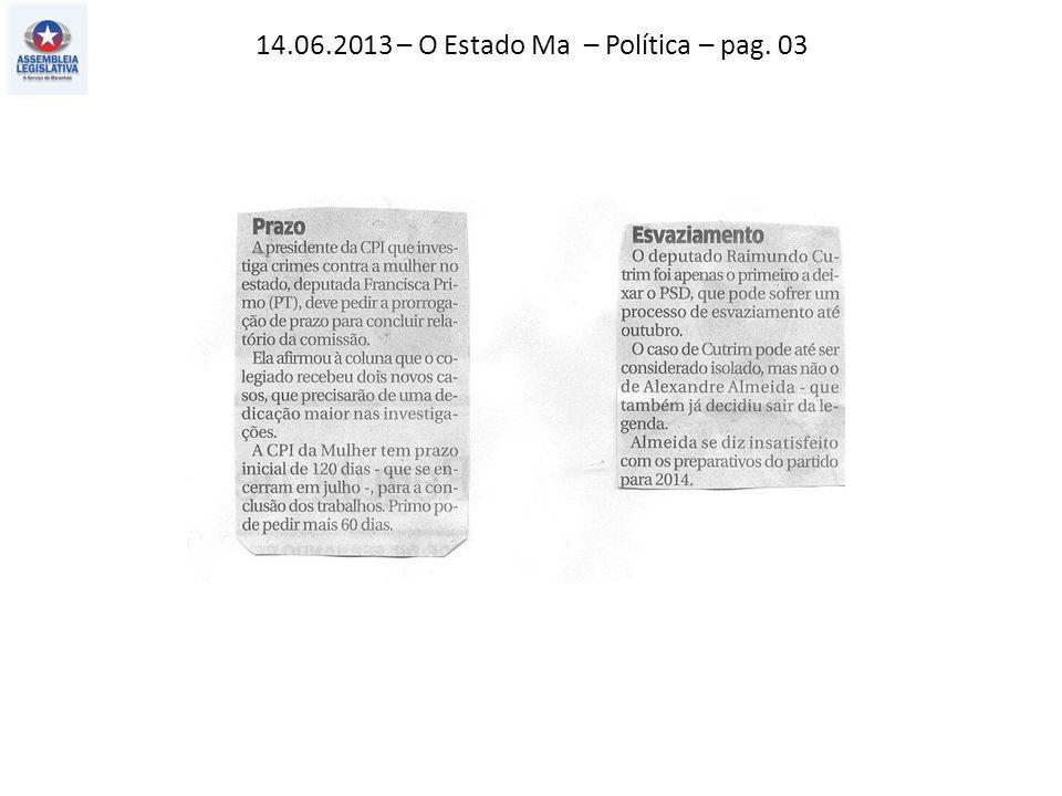 14.06.2013 – O Estado Ma – Política – pag. 03