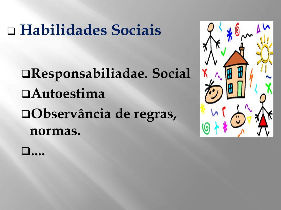 Habilidades Sociais Responsabiliadae. Social Autoestima Observância de regras, normas.....