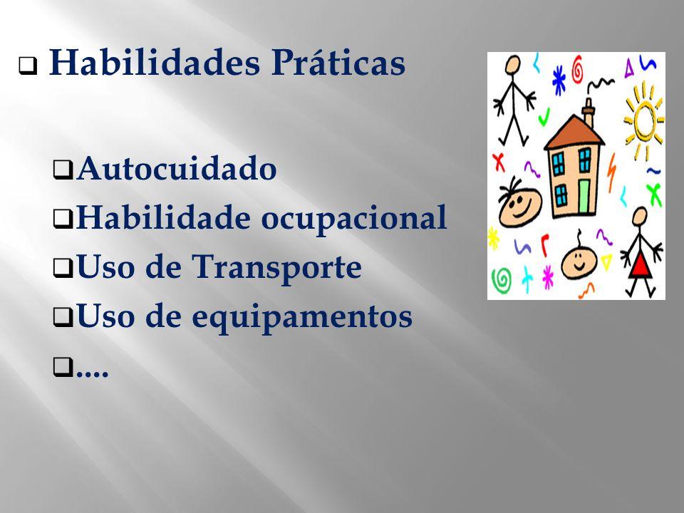 Habilidades Práticas Autocuidado Habilidade ocupacional Uso de Transporte Uso de equipamentos....